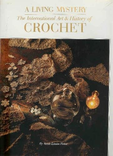 A LIVING MYSTERY: THE INTERNATIONAL ART & HISTORY OF CROCHET: Potter, Annie Louise