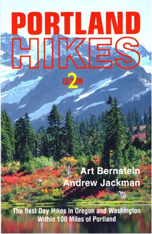 Portland Hikes: The Best Day-Hikes in Oregon and Washington Within 100 Miles of Portland (1879415224) by Bernstein, Art; Jackman, Andrew