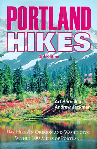 Portland Hikes: Day Kides in Oregon and Washington Within 100 Miles of Portland (1879415321) by Bernstein, Art; Jackman, Andrew