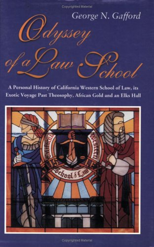 9781879415348: Odyssey of a Law School: A Personal History of California Western School of Law, Its Exotic Voyage Past Theosophy, African Gold and an Elks Hall