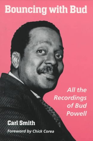Bouncing With Bud: All the Recordings of Bud Powell: Smith, Carl