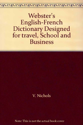Webster's English/French Francais/Anglais Dictionary Designed for Travel,School & Business