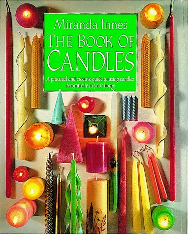 9781879431058: The Book of Candles: A Practical and Creative Guide to Using Candles Decoratively, Indoors and Out