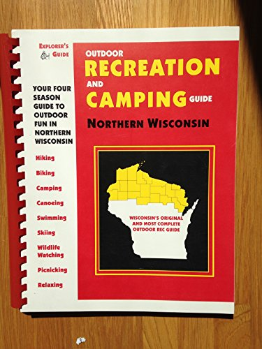 Outdoor Recreation & Camping Guide for Northern Wisconsin: Kulibert, Heidi; Kulibert, Gary; ...