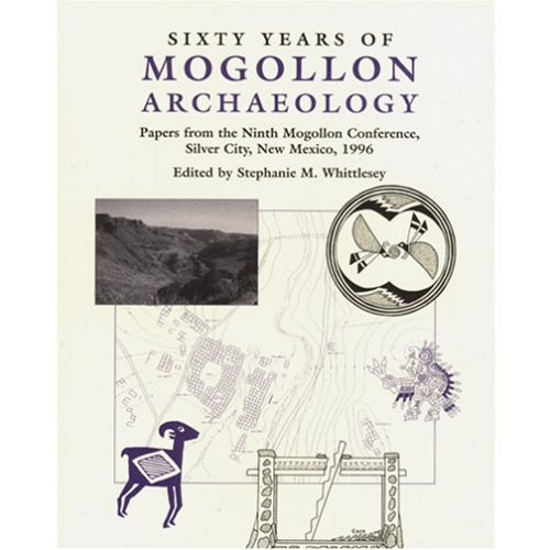 Sixty Years of Mogollon Archaeology: Papers from the Ninth Mogollon Conference, Silver City, New ...