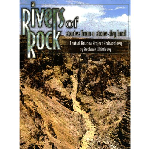 Rivers of Rock: Stories from a Stone-Dry Land: Central Arizona Project Archaeology: Stephanie ...