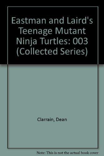 Eastman and Laird's Teenage Mutant Ninja Turtles (Collected Series): Clarrain, Dean, Brown, ...