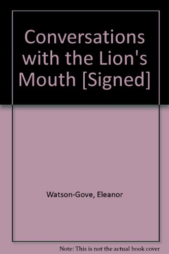 Conversations with the Lion's Mouth [Signed]: Watson-Gove, Eleanor