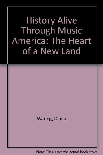 History Alive Through Music America: The Heart of a New Land: Diana Waring