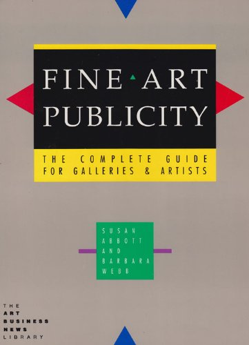 Fine Art Publicity: The Complete Guide for Galleries and Artists (1879466007) by Susan Abbott; Barbara Webb