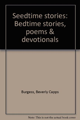 Seedtime stories: Bedtime stories, poems & devotionals (1879470012) by Burgess, Beverly Capps