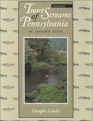Trout Streams of Pennsylvania : An Angler's: Dwight Landis