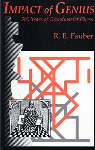 Impact of Genius: 500 Years of Grandmaster Chess: Fauber, R.E.