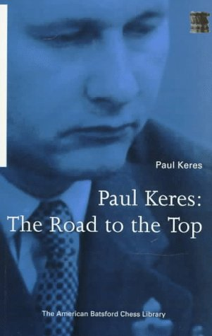Paul Keres: The Road to the Top (1879479354) by Paul Keres