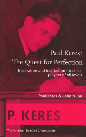Paul Keres: The Quest for Perfection (New American Batsford Chess Library) (1879479494) by John Nunn; Paul Keres