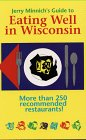 Jerry Minnich's Guide to Eating Well in Wisconsin: Minnich, Jerry