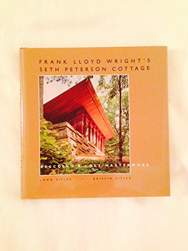 9781879483347: Frank Lloyd Wright's Seth Peterson Cottage: Rescuing a Lost Masterwork