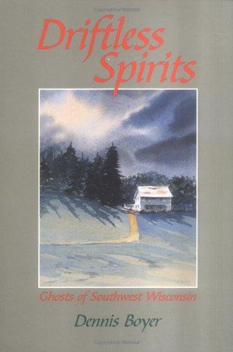 Driftless Spirits: Ghosts of Southwest Wisconsin: Boyer, Dennis