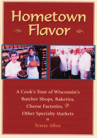 9781879483422: Hometown Flavor: A Cook's Tour of Wisconsin's Butcher Shops, Bakeries, Cheese Factories, Other Specialty Markets