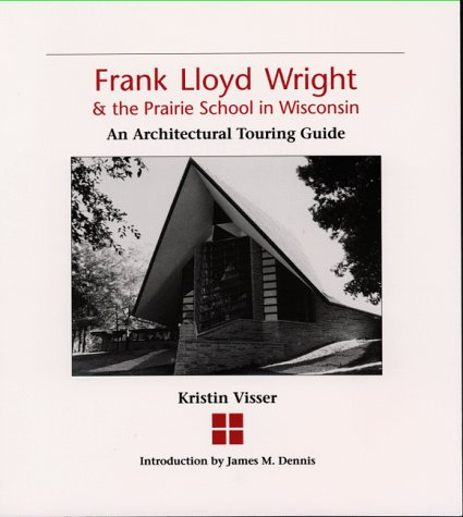 9781879483514: Frank Lloyd Wright & the Prairie School in Wisconsin : An Architectural Touring Guide