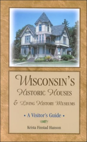9781879483613: Wisconsin's Historic Houses and Living History Museums: A Visitor's Guide