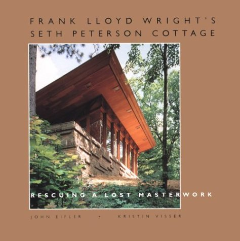 9781879483620: Frank Lloyd Wright's Seth Peterson Cottage: Rescuing a Lost Masterwork