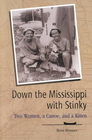 Down the Mississippi with Stinky: Two Women, a Canoe, and a Kitten (Wisconsin): Dorie Brunner; D. ...
