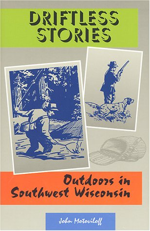 Driftless Stories: Outdoors in Southwest Wisconsin: John Motoviloff