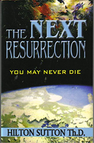 The Next Resurrection: You May Never Die (1879503239) by Hilton Sutton