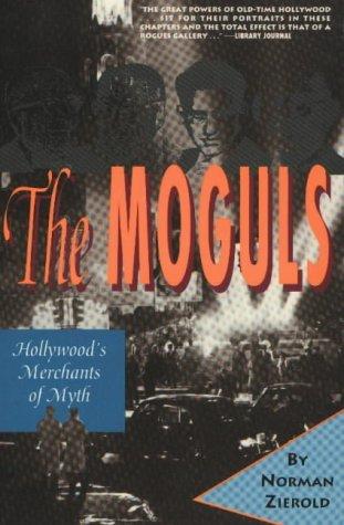 The Moguls : Hollywood's Merchants of Myth: Zierold, Norman