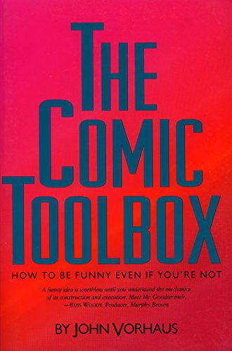 The Comic Toolbox: How to Be Funny Even If You're Not: Vorhaus, John