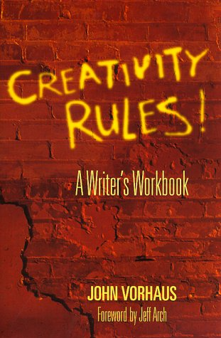 CREATIVITY RULES !, A Writer`s Workbook. Author Signed. *: VORHAUS, John; ARCH, Jeff