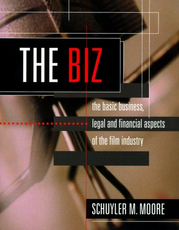 The Biz: The Basic Business, Legal and Financial Aspects of the Film Industry.: Moore, Schuler