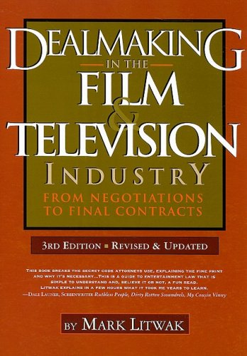 Dealmaking in the Film Television Industry: From Negotiations Through Final Contracts: Mark Litwak