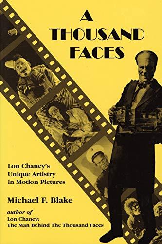 A Thousand Faces: Lon Chaney's Unique Artistry: Blake, Michael F.