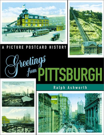 Greetings from Pittsburgh: A Picture Postcard History: Ashworth, Ralph