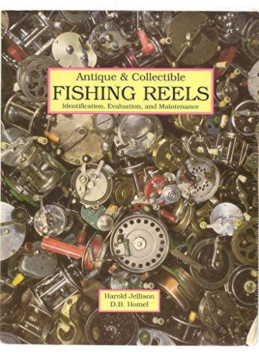 Antique & Collectible Fishing Reels: Jellison, Harold & Homel, Dan