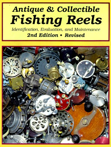 Antique & Collectible Fishing Reels: Identification, Evaluation, and Maintenance: Jellison, ...