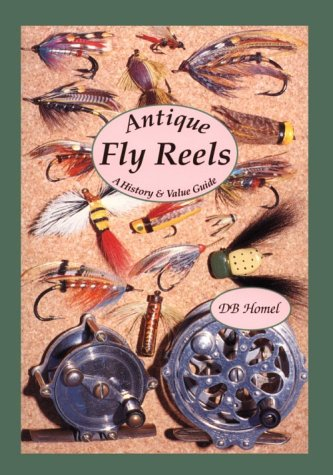 Antique Fly Reels: A History & Value Guide: Homel, D.B.