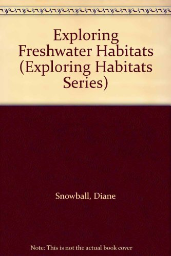 Exploring Freshwater Habitats (Exploring Habitats Series) (9781879531314) by Diane Snowball