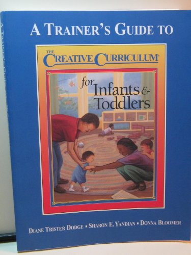 9781879537316: A Trainer's Guide to the Creative Curriculum for Infants & Toddlers