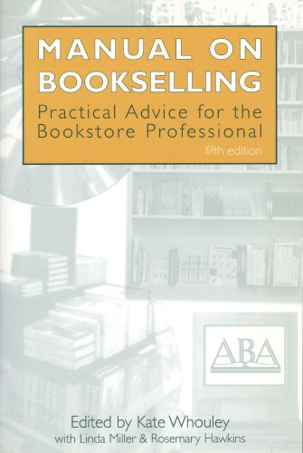 Manual on Bookselling : Practical Advice for the Bookstore Professional: Whouley, Kate (Editor); ...