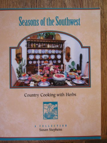 Seasons of the Southwest: Country cooking with herbs: Stephens, Susan G