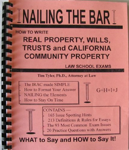 9781879563582: Nailing The Bar: How To Write Real Property, Wills, Trusts and California Community Property Law School Exams (Nailing The Bar)