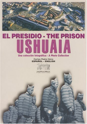 EL PRESIDIO DE USHUAIA - THE PRISON OF USHUAIA una coleccion fotografica - a photo collection - ...