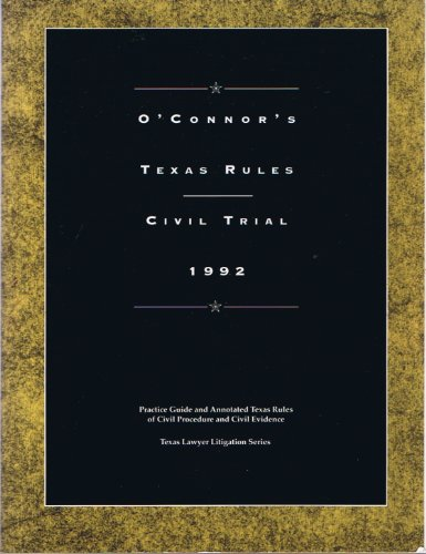9781879590236: O'Conner's Texas Rules (Civil Trial 1992, Texas Lawyer Litigation Series)