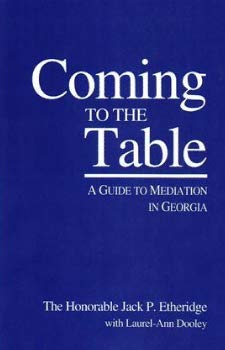 Coming to the Table : A Guide to Mediation in Georgia: Etherridge, the Honorable Jack P. With ...