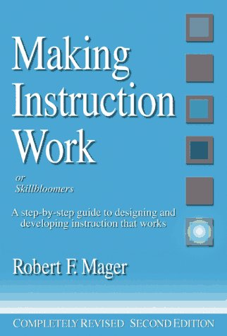 9781879618022: Making Instruction Work: Or Skillbloomers: A Step-By-Step Guide to Designing and Developing Instruction That Works