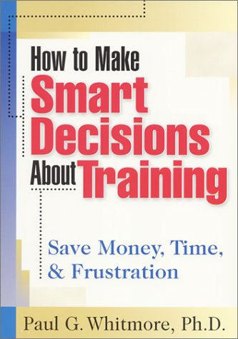 9781879618206: How to Make Smart Decisions About Training: Save Money, Time, & Frustration