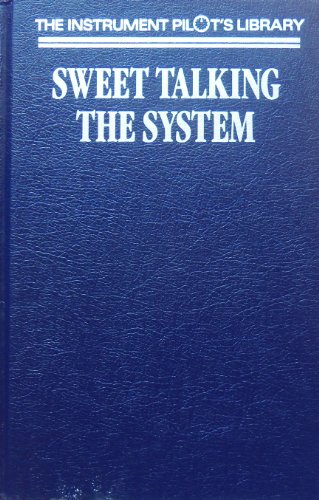 9781879620148: Sweet Talking the System (Instrument Pilot's Library)
